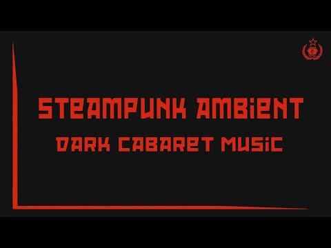 Steampunk Dark Cabaret Music / Steampunk Ambient