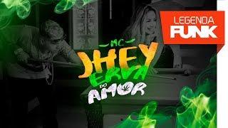MC Jhey - Erva do Amor (DJ Semente)