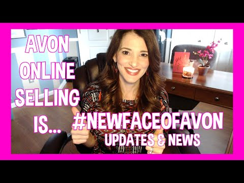AVON Online SELLING IS the NEW FACE of AVON