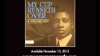 R. Nathaniel Dett: MY CUP RUNNETH OVER - Clipper Erickson