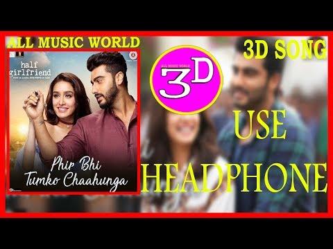3D SONG Phir Bhi Tumko Chaahunga  Half Girlfriend| Arjun K,Shraddha ALLMUSIC WORLD & 3D USE