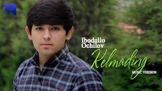 Ibodullo Ochilov - Kelmading   Ибодулло Очилов - Келмадинг (music version)