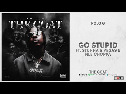 "Polo G - ""Go Stupid"" Ft. Stunna 4 Vegas & NLE Choppa (The Goat)"