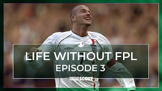 LIFE WITHOUT FPL | EPISODE 3 | FOOTBALL MEMORIES AND HIGHLIGHTS