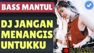 DJ JANGAN MENANGIS UNTUKKU | REMIX TERBARU FULLBASS PALING ENAK SEDUNIA