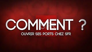 [TUTO FR] Comment ouvrir ses ports chez SFR
