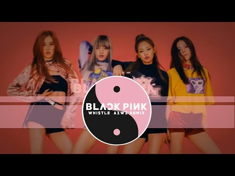BLACKPINK - Whistle (AZWZ Remix)