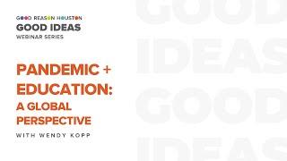 Good Ideas Webinar: Pandemic + Education, A Global Perspective