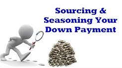 Sourcing and Seasoning Down Payment Money
