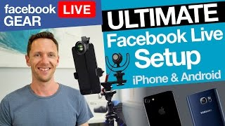 Facebook Live Stream Gear: Ultimate iPhone & Android Facebook Live Setup!
