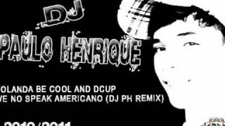 "Gambar cover Dj Paulo Henrique - Yolanda Be Cool and DCUP   We No Speak Americano (DJ PH Remix "" FreeStep"")"