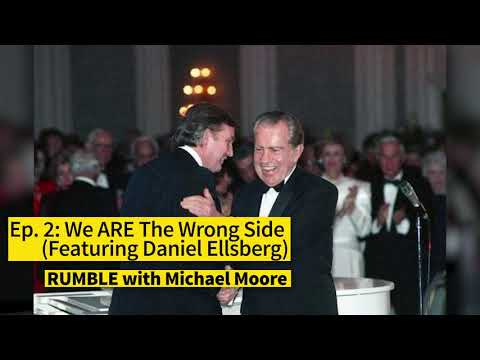 "Ep. 2: We ARE The Wrong Side (featuring Daniel Ellsberg) [""RUMBLE With Michael Moore"" Podcast]"