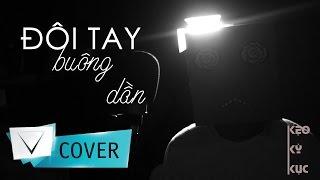 Đôi Tay Buông Dần - VIETCOVERSQUAD (Kẹo Kỳ Kục cover )