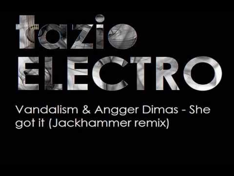 Vandalism & Angger Dimas - She got it (Jackhammer remix)