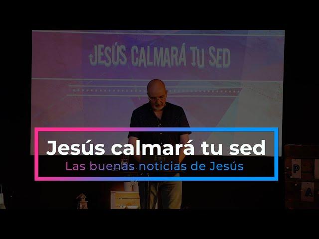 Jesús calmará tu sed | Pr. Benigno Sañudo