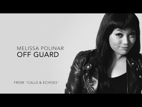 Melissa Polinar: OFF GUARD (w. LYRICS) #CallsAndEchoes
