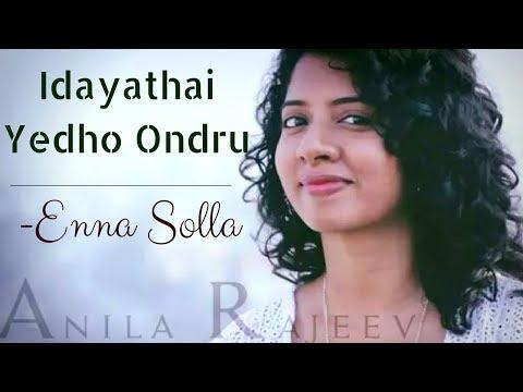 Anila Rajeev   Idayathai Yedho - Enna Solla   Tamil Mashup