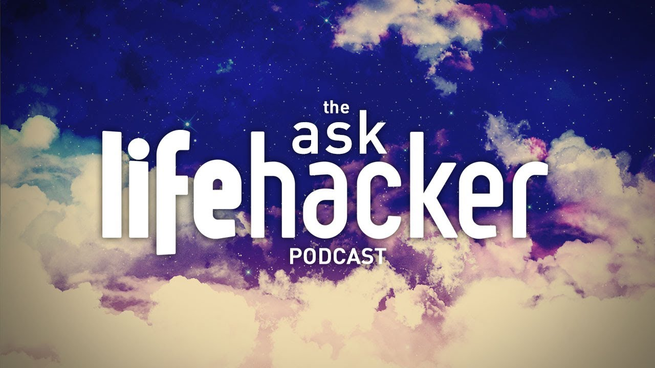Ask Lifehacker Podcast (August 1st, 2013)