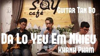 Đã lỡ yêu em nhiều | Guitar Tân Bo Cover | Khanh Phạm | Cajon Vũ Trấn | Say Acoustic Cafe