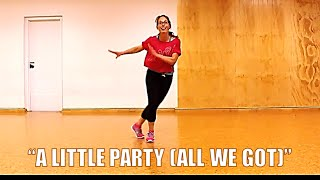A LITTLE PARTY (ALL WE GOT) - SWING - MED INTENSITY CARDIO