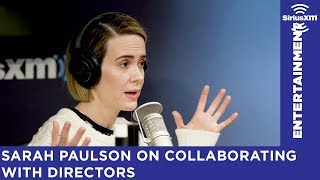 Sarah Paulson on the collaborating with directors
