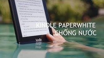 Trên tay Kindle Paperwhite chống nước: không sợ ướt khi đi bơi