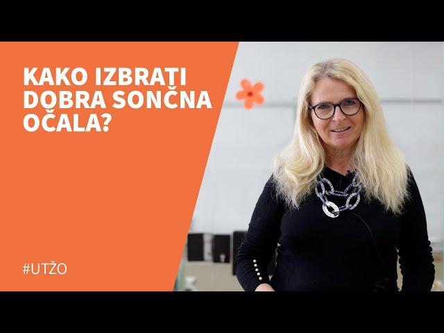 KAKO IZBRATI DOBRA SONČNA OČALA?, Branka Kovačič