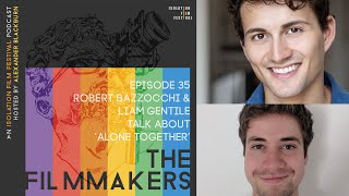 Robert Bazzucchi & Liam Gentile | The Filmmakers - An Isolation Film Festival Podcast - Episode 35