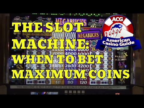 The Slot Machine - When to Bet Maximum Coins