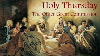 HOLY THURSDAY - The Other Great Commission (Lenten Reflection, #37)