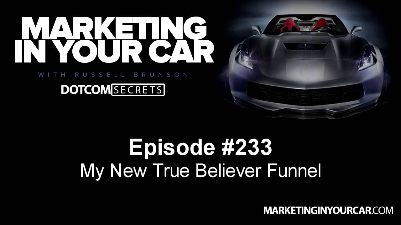 233 - My New True Believer Funnel - MarketingInYourCar.com