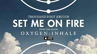 Thousand Foot Krutch: Set Me On Fire (Official Audio)