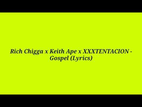 "Rich Chigga x Keith Ape x XXXTENTACION ""Gospel"" Lyrics"