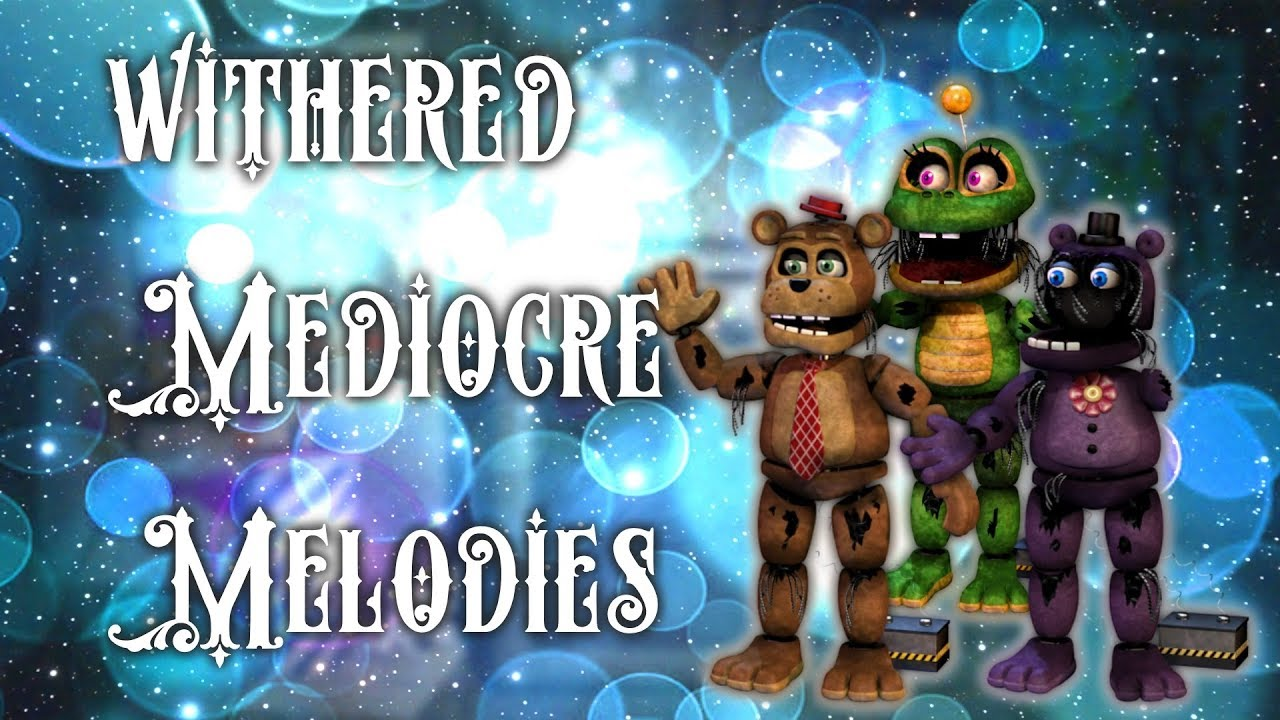 Speed Edit Fnaf Make Withered Mediocre Melodies Part 1 Youtube