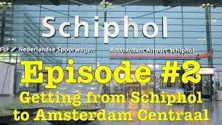 How to get from Amsterdam Schiphol Airport to Amsterdam Centraal Station (Episode 2)