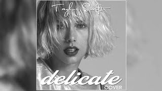 Taylor Swift - Delicate (Cover) with lyrics (FanMade)