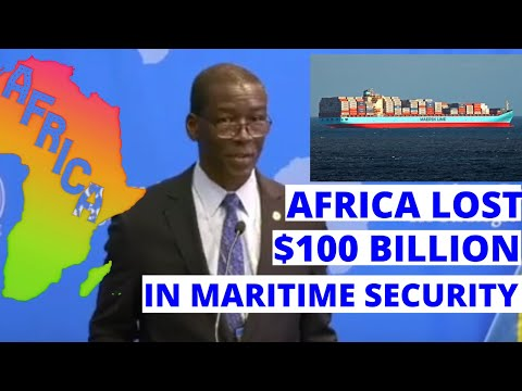 Africa Lost $100 Billion Because of Maritime Inefficiency. African Resources and Maritime Challenge.