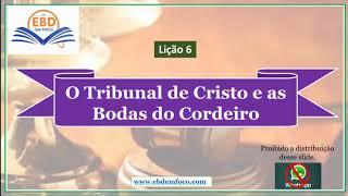 Lição 6 - O Tribunal de Cristo e as Bodas do Cordeiro