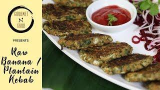 How-to make Raw Banana/Plantain Kebabs | Kachche Kele Ke Kebab |