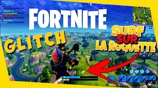 [WTF GLITCH] TROLL SURF ON A ROQUETTE FLY AND FUN FR FORTNITE TUTO ASTUCE