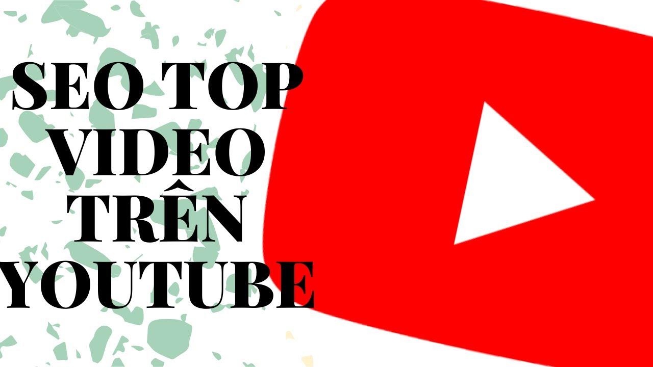 HƯỚNG DẪN CÁCH ĐĂNG VIDEO CHẨN SEO LÊN TOP TÌM KIẾM YOUTUBE