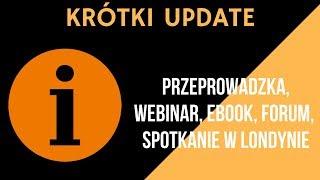 Mały update - Przeprowadzka   Webinar   eBook   Spotkanie w Londynie   Forum