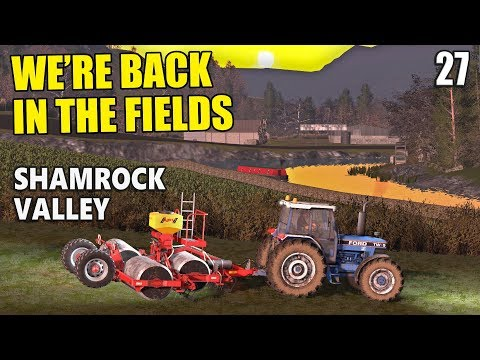 WE'RE BACK IN THE FIELDS | Shamrock Valley | Farming Simulator 17 - #27