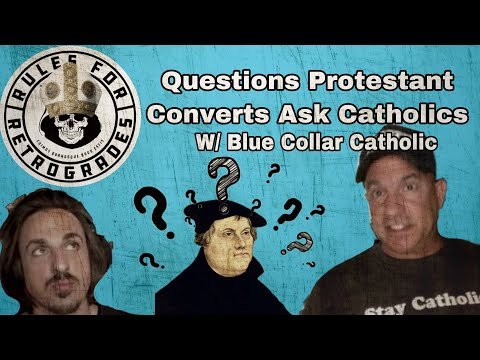 Questions Protestant Converts Ask Catholics:
