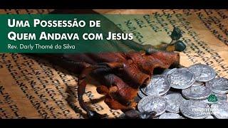 Uma Possessão de Quem Andava com Jesus | Rev. Darly Thomé da Silva
