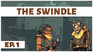 The Swindle - Ep. 1 - Steampunk Cybercrime Caper! - Let