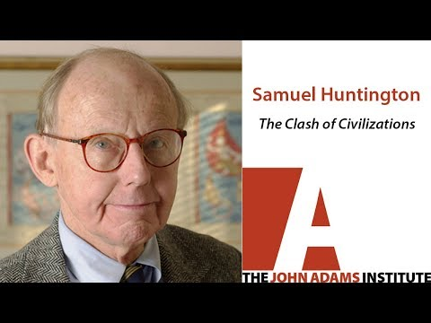 Samuel Huntington On The Clash Of Civilizations - The John Adams Institute