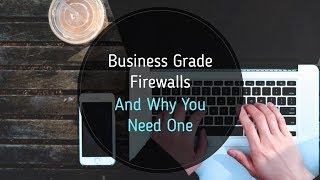 Business Grade Firewalls And Why You Need One