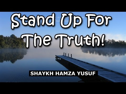 Stand Up For The Truth! - Shaykh Hamza Yusuf | Powerful