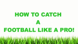 How To Catch A Football | Want To Know How To Catch A Football Like A Pro?